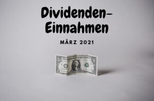 Dividenden-Einnahmen März 21